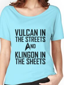 Vulcan in the streets And Klingon in the sheets Women's Relaxed Fit T-Shirt
