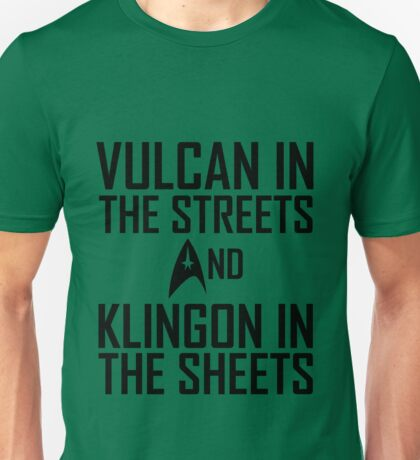 Vulcan in the streets And Klingon in the sheets Unisex T-Shirt
