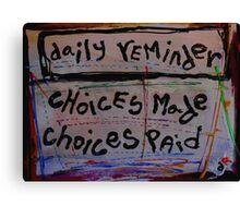 choices made choices paid Canvas Print