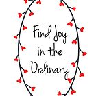 Find Joy in the Ordinary by VieiraGirl