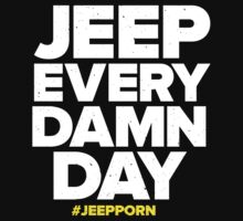 Jeep Every Damn Day by JeepPorn