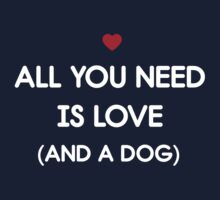 All you need is love and a dog Kids Tee