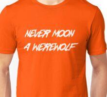 Never moon a werewolf Unisex T-Shirt