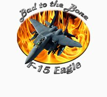 F-15 Eagle Bad To The Bone Unisex T-Shirt