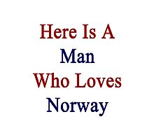 Here Is A Man Who Loves Norway Photographic Print