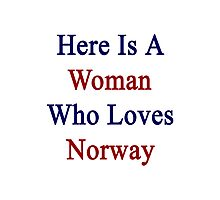 Here Is A Woman Who Loves Norway  Photographic Print