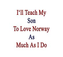 I'll Teach My Son To Love Norway As Much As I Do  Photographic Print