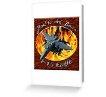 F-15 Eagle Bad To The Bone Greeting Card