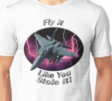 F-15 Eagle Fly It Like You Stole It Unisex T-Shirt