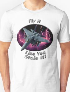 F-15 Eagle Fly It Like You Stole It T-Shirt