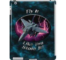 F-15 Eagle Fly It Like You Stole It iPad Case/Skin