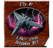 F-15 Eagle Fly It Like You Stole It Poster