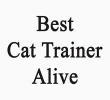 Best Cat Trainer Alive  by supernova23
