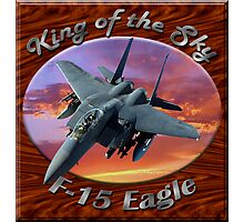 F-15 Eagle King Of The Sky Photographic Print