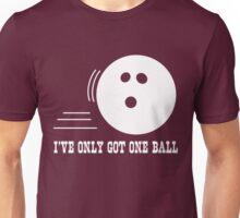 I've only got one ball Unisex T-Shirt