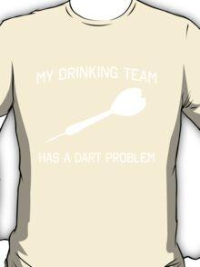 My drinking team has a dart problem T-Shirt