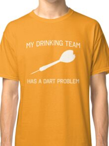 My drinking team has a dart problem Classic T-Shirt