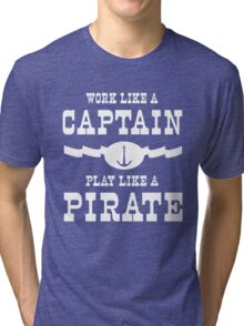 Work like a captain, play like a pirate Tri-blend T-Shirt