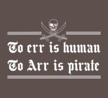 To err is human. To arr is pirate by artack