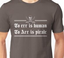 To err is human. To arr is pirate Unisex T-Shirt