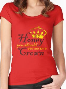 Honey You Should See Me In a Crown Women's Fitted Scoop T-Shirt