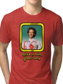 Slim Goodbody - Have a Slim Good Day  Tri-blend T-Shirt