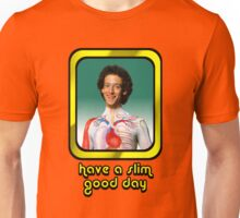 Slim Goodbody - Have a Slim Good Day  Unisex T-Shirt