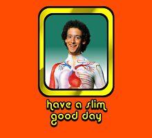 Slim Goodbody - Have a Slim Good Day  Unisex T-Shirt