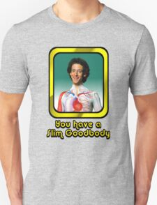 Slim Goodbody - You Have a Slim Goodbody  Unisex T-Shirt