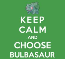 Keep Calm And Choose Bulbasaur by Phaedrart