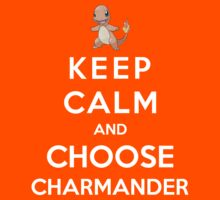 Keep Calm And Choose Charmander by Phaedrart