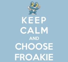 Keep Calm And Choose Froakie by Phaedrart