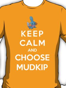 Keep Calm And Choose Mudkip T-Shirt