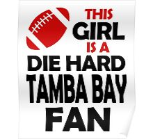 THIS GIRL IS A DIE HARD TAMBA BAY FAN Poster