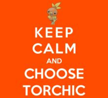 Keep Calm And Choose Torchic by Phaedrart