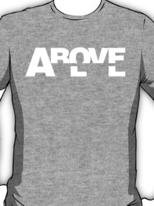 Above All - White Text T-Shirt