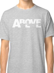 Above All - White Text Classic T-Shirt