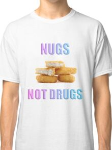 NUGS NOT DRUGS Classic T-Shirt