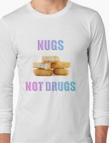 NUGS NOT DRUGS Long Sleeve T-Shirt