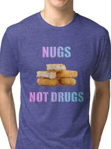 NUGS NOT DRUGS Tri-blend T-Shirt