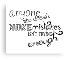 Anyone Who Doesn't Make Mistakes Canvas Print
