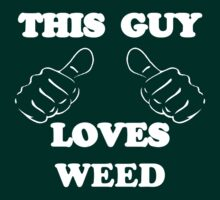 This Guy Loves Weed by Alsvisions