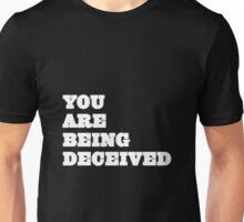 You are being deceived (but white) Unisex T-Shirt