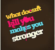 what doesn't kill you makes you stronger by jakarz