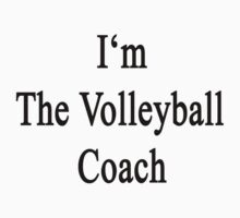 I'm The Volleyball Coach  by supernova23