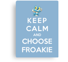 Keep Calm And Choose Froakie Canvas Print