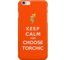 Keep Calm And Choose Torchic iPhone Case/Skin