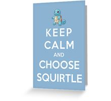 Keep Calm And Choose Squirtle Greeting Card
