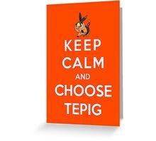 Keep Calm And Choose Tepig Greeting Card