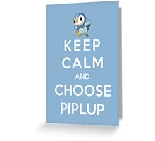 Keep Calm And Choose Piplup Greeting Card